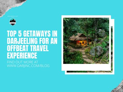 Top 5 Getaways in Darjeeling for an Offbeat Travel Experience