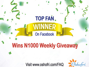 Oshofri Weekly N1000 Giveaway To Our Top Facebook Fan Of The Week.