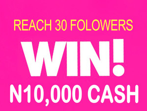 Reach Your First 30 Followers And Win N10,000 Giveaway