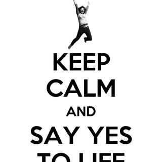 keep calm and say yes to life.png