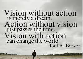 Vision with action can change the world.