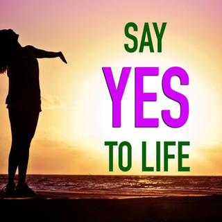 say yes to life.jpg