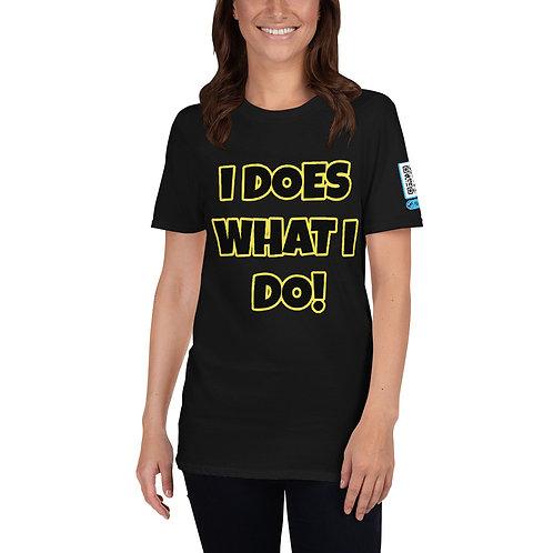 I Does What I Do! Short-Sleeve Unisex T-Shirt