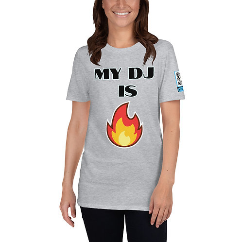 My DJ Is Fire! Short-Sleeve Unisex T-Shirt