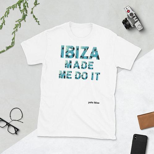 """""""Ibiza made me do it"""" Short-Sleeve Unisex T-Shirt"""