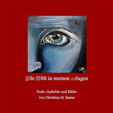 Die Welt in meinen Augen/ Texte, Gedichte und Bilder von Christina Sanna