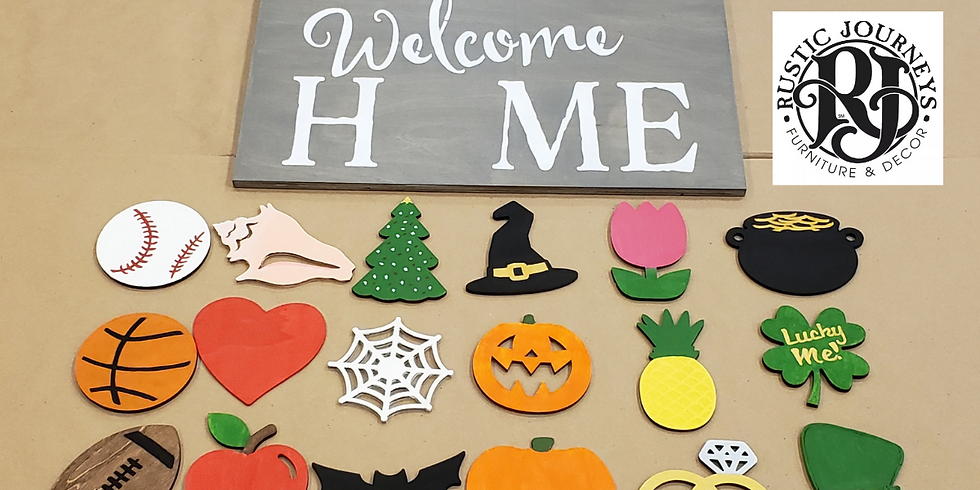 Welcome Home Interchangeable Seasons Sign (Sat 9/28 - 5 pm)
