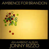 Ambience For Brandon by Jonny Rizzo Albu