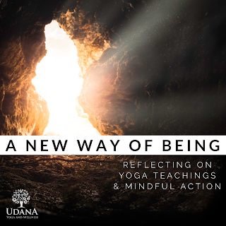 A New Way of Being: Reflecting on Yoga Teachings & Mindful Action
