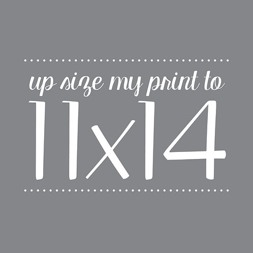 """Up Size Your Print Size to 11x14"""""""
