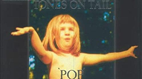 Tones On Tail 'Pop'