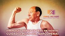 Diminuição rápida de peso em idosos: Cuidado! Pode ser Sarcopenia!
