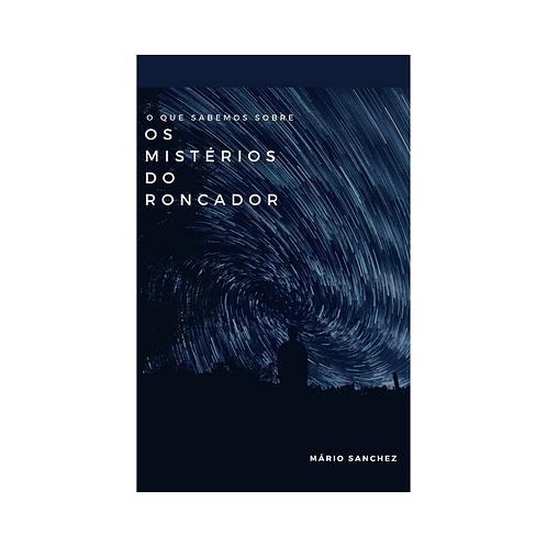 O Que Sabemos Sobre Os Mistérios do Roncador - E-book