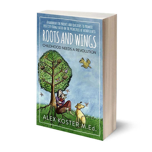 Roots and Wings - Childhood Needs A Revolution by Alex Koster