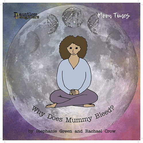 Why Does Mummy Bleed? by Rachael Crow and Stephanie Green