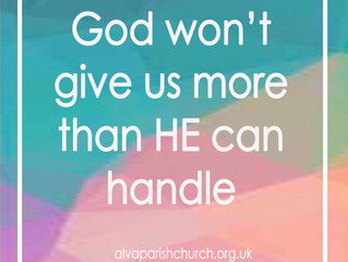 God won't give us more than HE can handle.