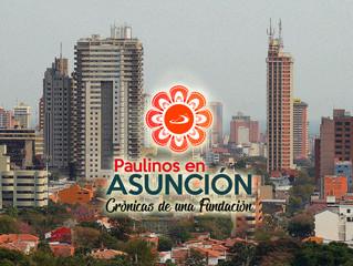 Paulinos en Asunción. Crónicas de una fundación.
