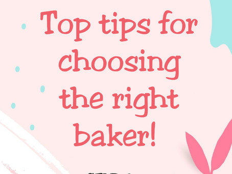 Top tips on how to choose the right baker!!