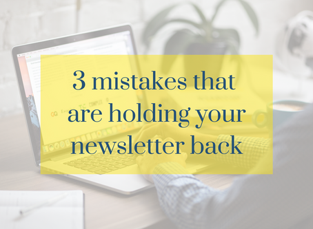 3 mistakes that are holding your newsletter back