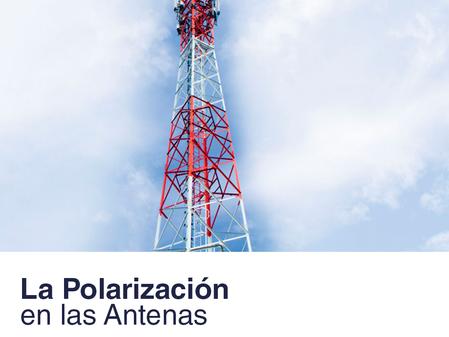 La Polarización en las Antenas