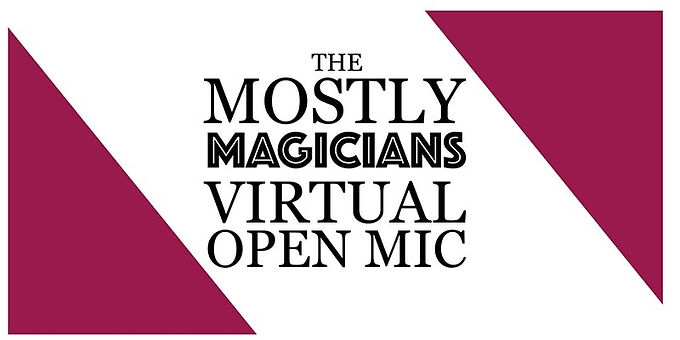 The Mostly Magicians Virtual Open Mic Nights