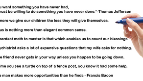 Thoughts shared by Sam. I added a few from famous people, like Thomas Jefferson,
