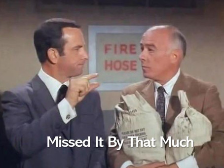 """Get Smart- It was funny when Don Adams would say """"Missed It By That Much"""""""