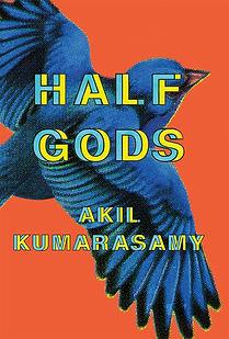 Half Gods by Akil Kumarasamy