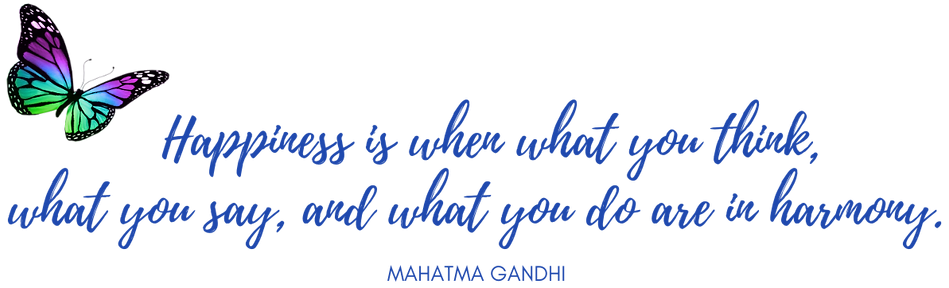 Mahatma Gandhi - Happiness Is when what you think, what you say and what you do are in harmony.