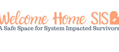 Welcome Home SIS - A nonprofit organization that helps system impacted women after their release