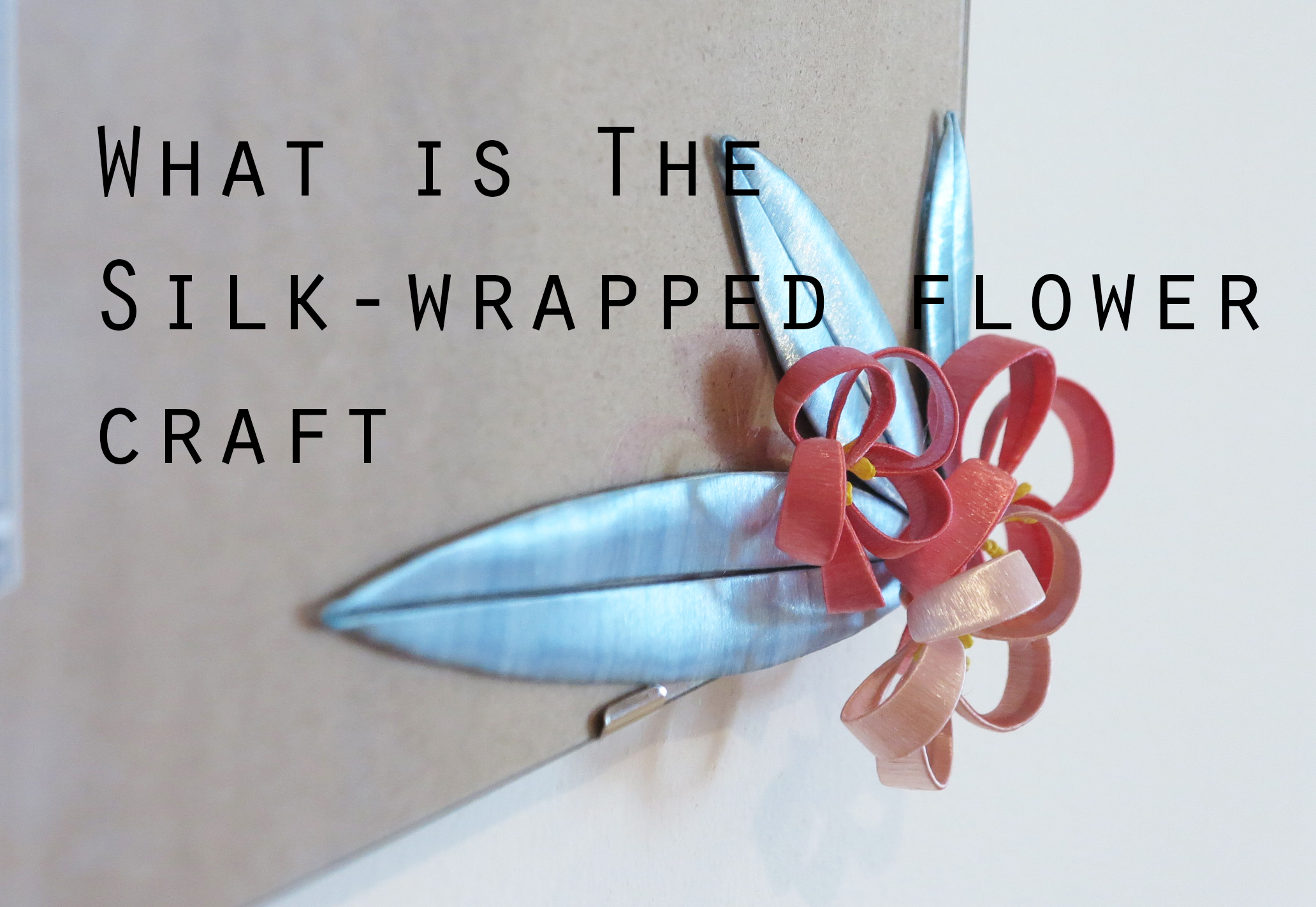 What is the silk-wrapped flower craft