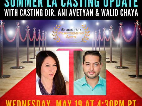 FREE! Summer LA Casting Update with Walid Chaya and Casting Director Ani Avetyan!