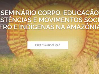 Seminário discute sobre Corpo, Educação, Movimentos Sociais Afro e Indígenas na Amazônia