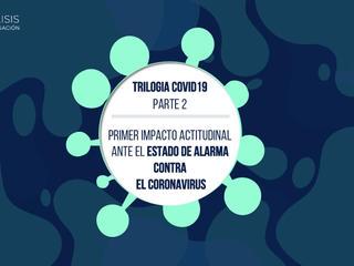 Trilogía Covid19 Parte 2 - Primer Impacto Actitudinal ante el estado de alarma contra el Coronavirus