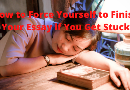 How to Force Yourself to Finish Your Essay if You Get Stuck