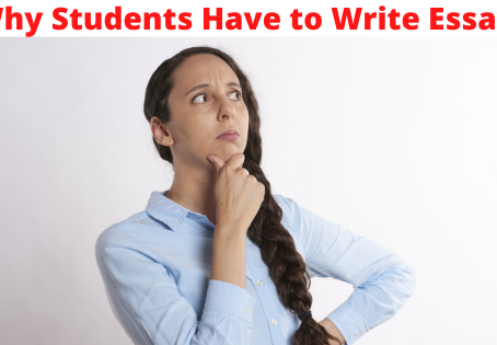 Why Students have to write essays | Custom Essay Writing