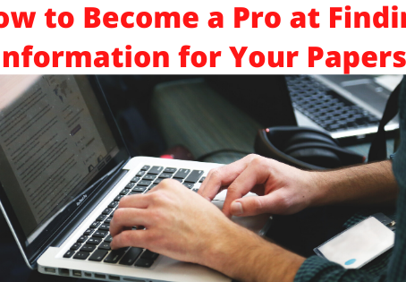 How to Become a Pro at Finding Information for Your Papers