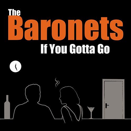 The Baronets - If You Gotta Go (digital single)