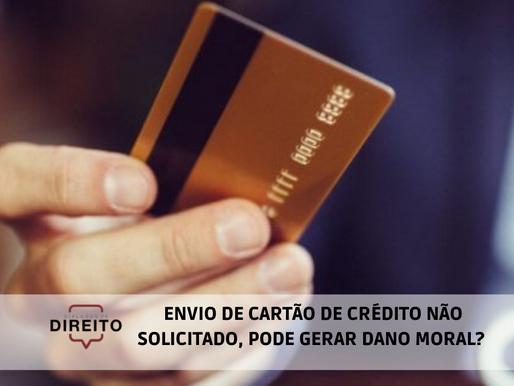 Envio de cartão de crédito não solicitado, pode gerar dano moral?