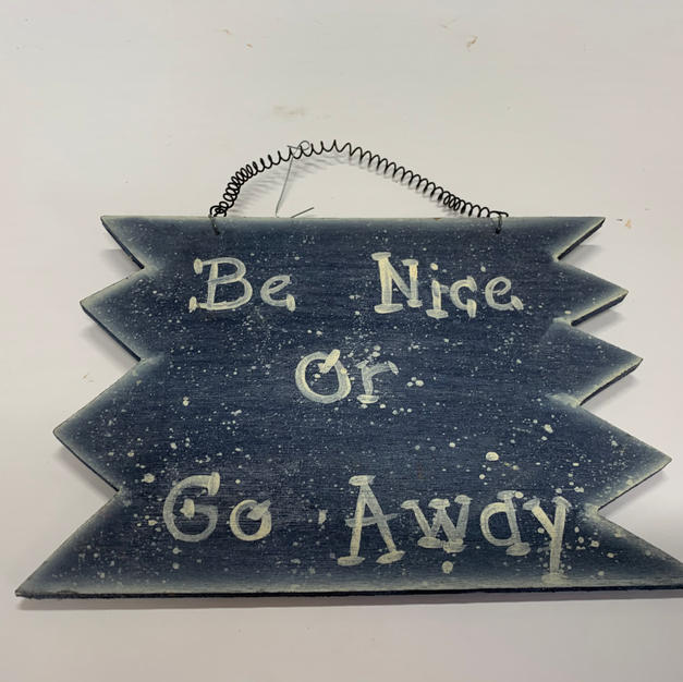 Be Nice Or Go Away - Blue Sign