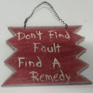 Don't Find Fault Find A Remedy