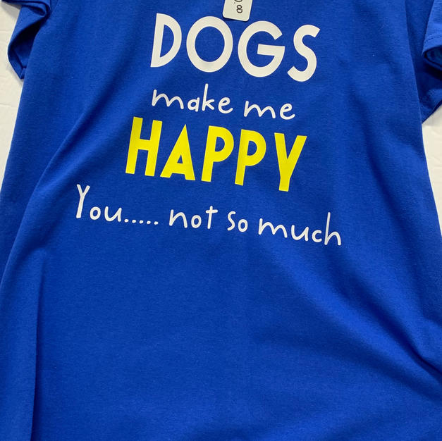 Dogs Make Me Happy, You Not So Much - Tshirt - Blue L