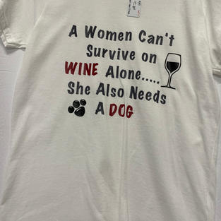 A Woman Can't Survive on Wine Alone - She Also Needs A Dog - Tshirt - White M