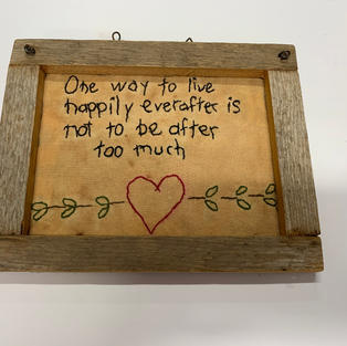 One Way to Live Happily Ever After Is Not To Be After Too Much - Sign