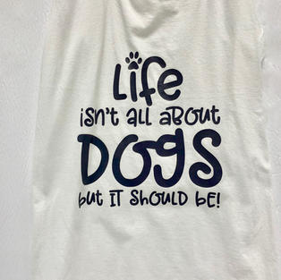 Life isn't all about dogs but it should be - Tank Top (White M)