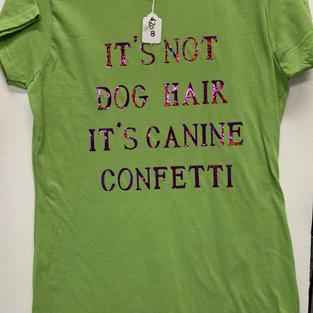 It Isn't Dog Hair, It's Canine Confetti - Tshirt - Green M