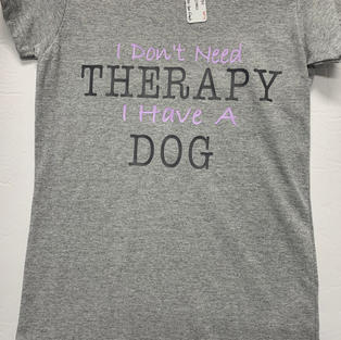 I Don't Need Therapy, I Have A Dog - Tshirt - Grey S