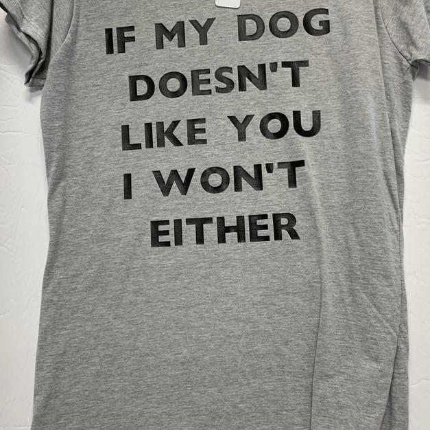 If My Dog Doesn't Like You I Won't Either - Tshirt - Grey L
