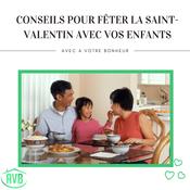 Conseils pour fêter la Saint-Valentin avec des enfants.