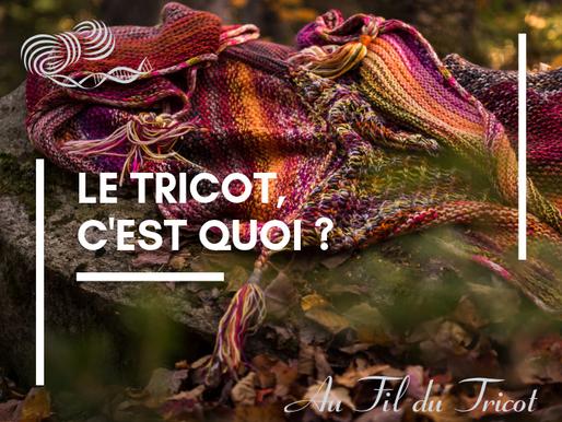 Le Tricot, qu'est ce que c'est ça ??